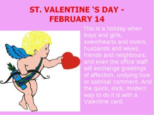 This is a holiday when boys and girls, sweethearts and lovers, husbands and