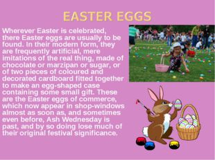Wherever Easter is celebrated, there Easter eggs are usually to be found. In