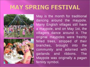 May is the month for traditional dancing around the maypole. Many English vil