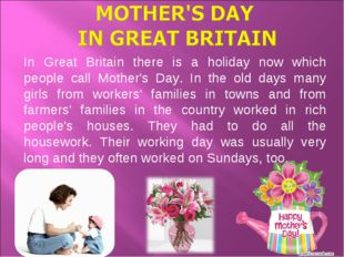 In Great Britain there is a holiday now which people call Mother's Day. In th