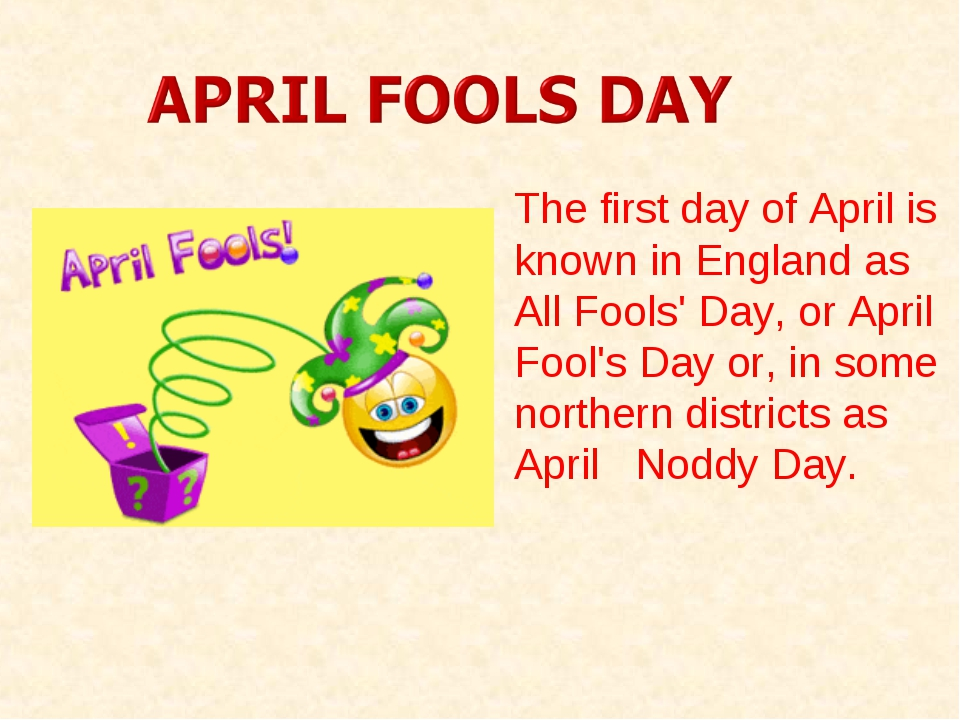 The first day of April is known in England as All Fools' Day, or April Fool's...