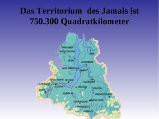 Das Territorium des Jamals ist 750.300 Quadratkilometer