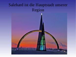 Salehard ist die Hauptstadt unserer Region