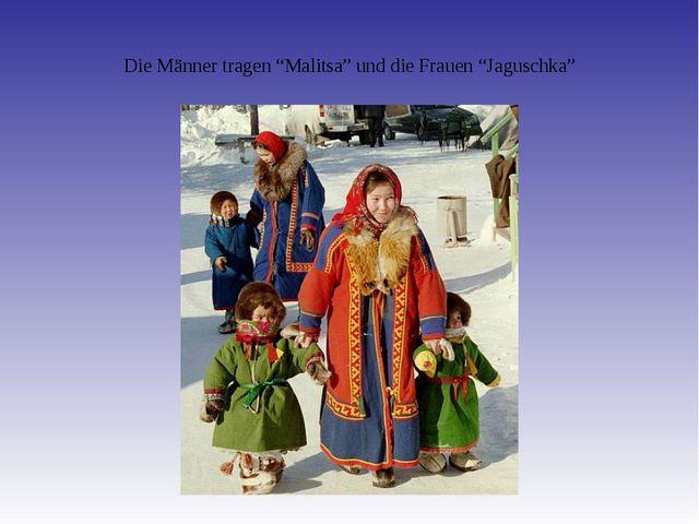 """Die Männer tragen """"Malitsa"""" und die Frauen """"Jaguschka"""""""