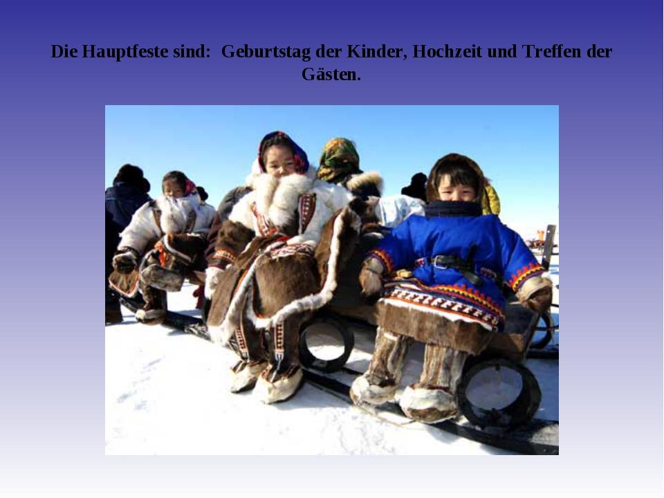 Die Hauptfeste sind: Geburtstag der Kinder, Hochzeit und Treffen der Gästen.