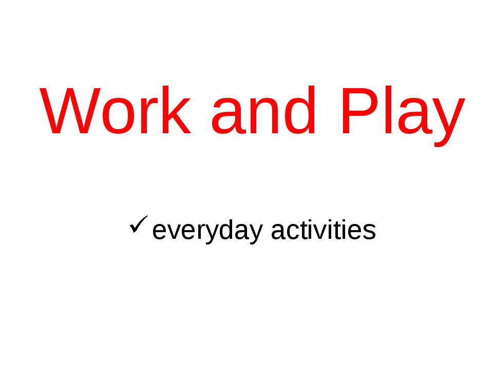 Work and Play everyday activities