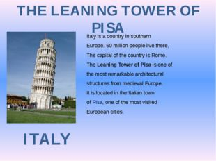 THE LEANING TOWER OF PISA ITALY Italy is a country in southern Europe. 60 mil