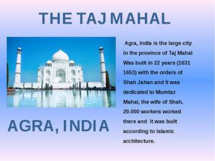THE TAJ MAHAL AGRA, INDIA  Agra, India is the large city in the province of T