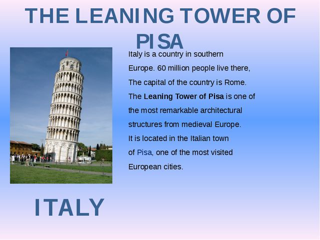 THE LEANING TOWER OF PISA ITALY Italy is a country in southern Europe. 60 mil...