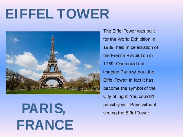 EIFFEL TOWER PARIS, FRANCE The Eiffel Tower was built for the World Exhibitio...