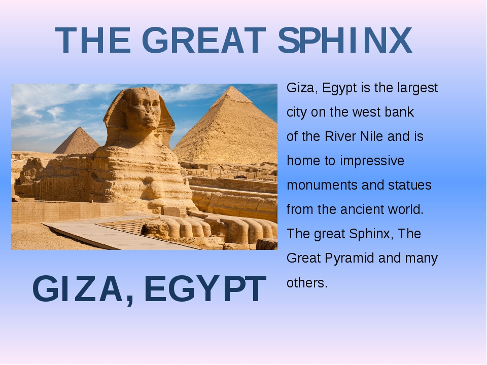 THE GREAT SPHINX GIZA, EGYPT Giza, Egypt is the largest city on the west bank...