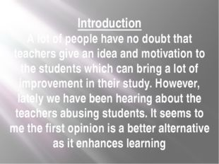 Introduction A lot of people have no doubt that teachers give an idea and mot