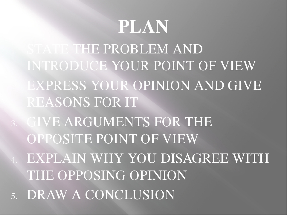 PLAN STATE THE PROBLEM AND INTRODUCE YOUR POINT OF VIEW EXPRESS YOUR OPINION...