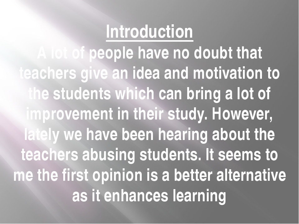 Introduction A lot of people have no doubt that teachers give an idea and mot...