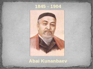 1845 - 1904 Abai Kunanbaev