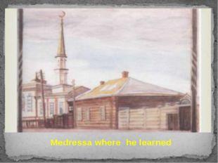 Medressa where he learned