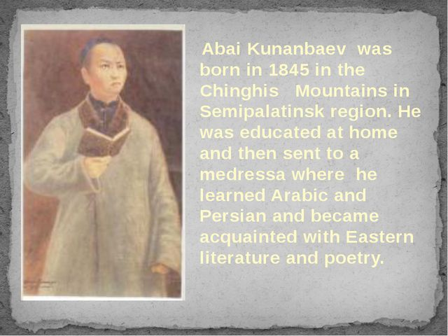 Abai Kunanbaev was born in 1845 in the Chinghis Mountains in Semipalatinsk r...