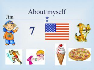 About myself Jim 7 
