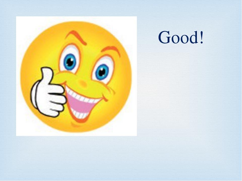 Good!