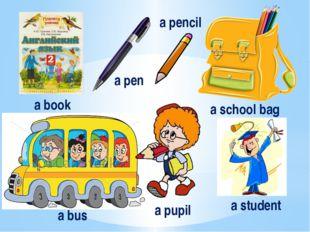 a book a pen a pencil a school bag a bus a pupil a student