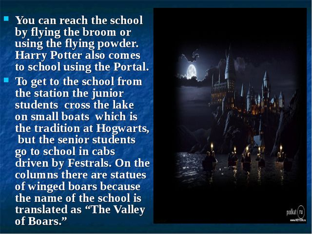 You can reach the school by flying the broom or using the flying powder. Har...