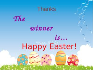 Thanks The winner is… Happy Easter!