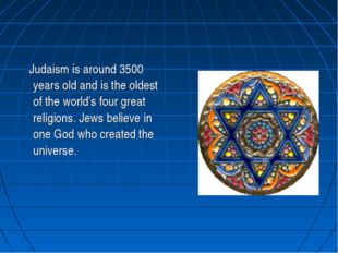 Judaism is around 3500 years old and is the oldest of the world's four great