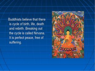 Buddhists believe that there is cycle of birth, life, death and rebirth. Bre