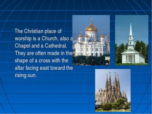 The Christian place of worship is a Church, also a Chapel and a Cathedral. T
