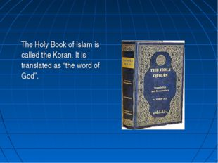 "The Holy Book of Islam is called the Koran. It is translated as ""the word of"