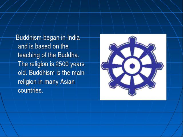 Buddhism began in India and is based on the teaching of the Buddha. The reli...