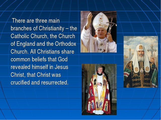 There are three main branches of Christianity – the Catholic Church, the Chu...
