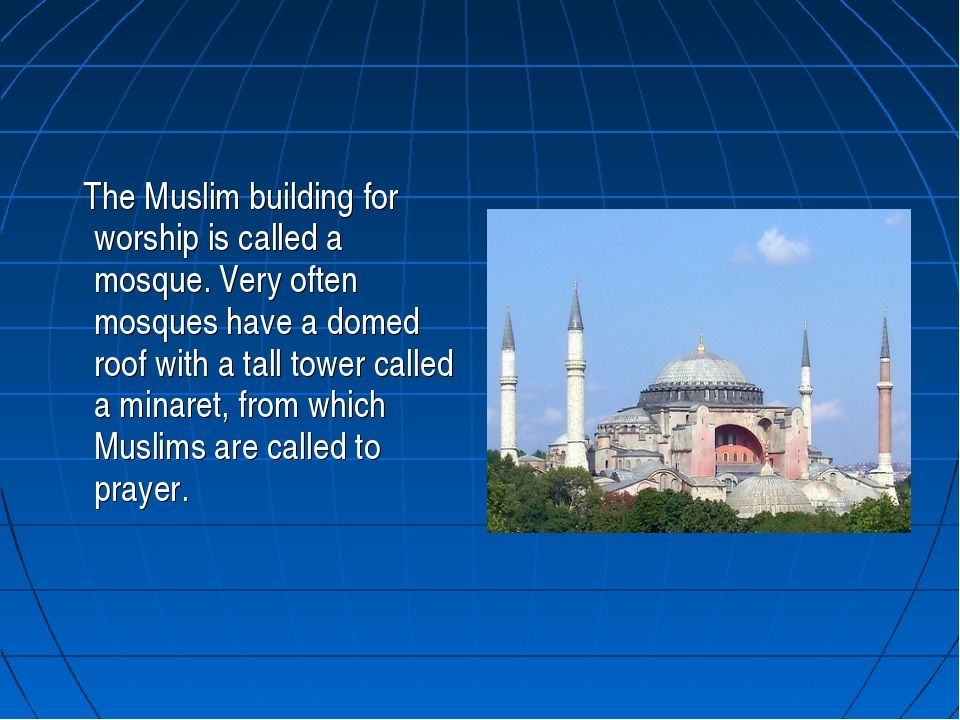 The Muslim building for worship is called a mosque. Very often mosques have...