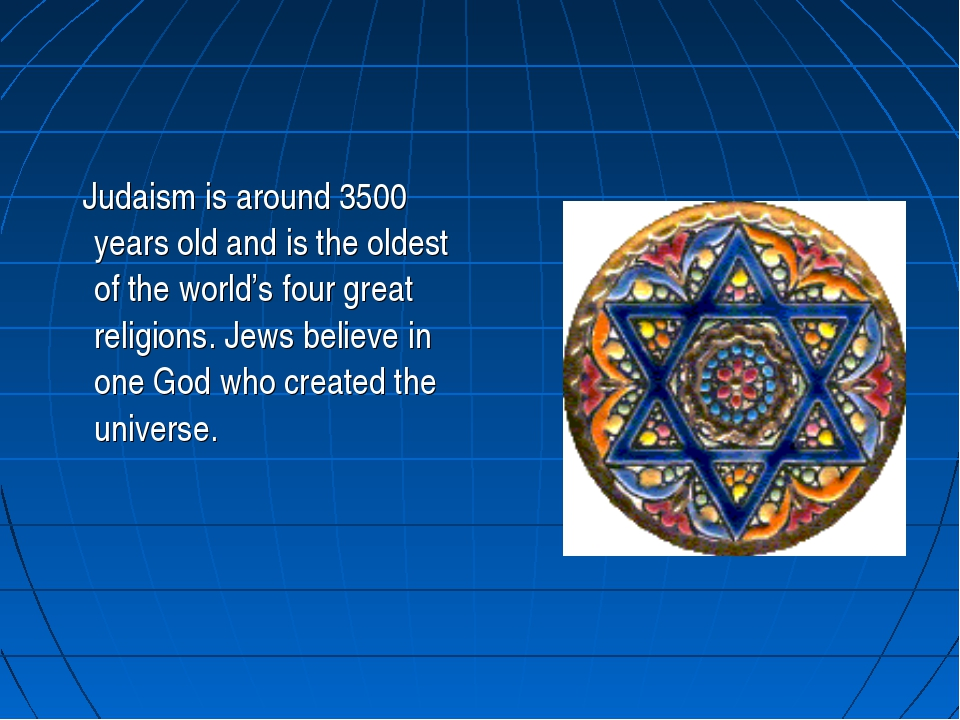 Judaism is around 3500 years old and is the oldest of the world's four great...