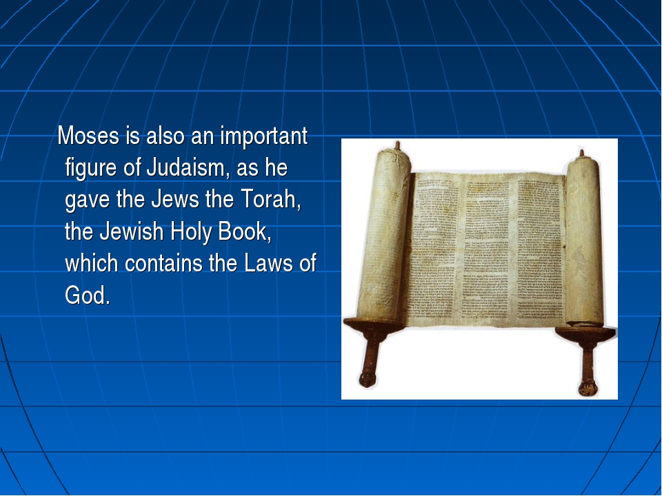 Moses is also an important figure of Judaism, as he gave the Jews the Torah,...