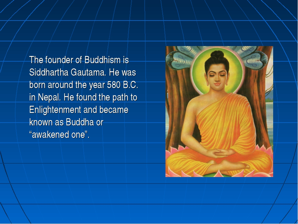 The founder of Buddhism is Siddhartha Gautama. He was born around the year 5...