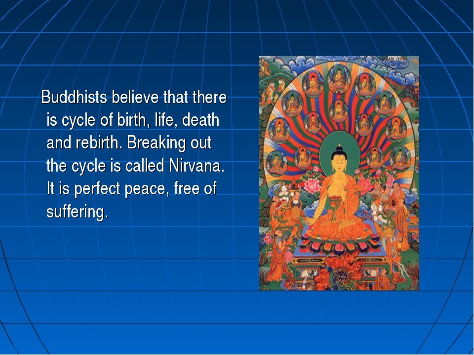 Buddhists believe that there is cycle of birth, life, death and rebirth. Bre...
