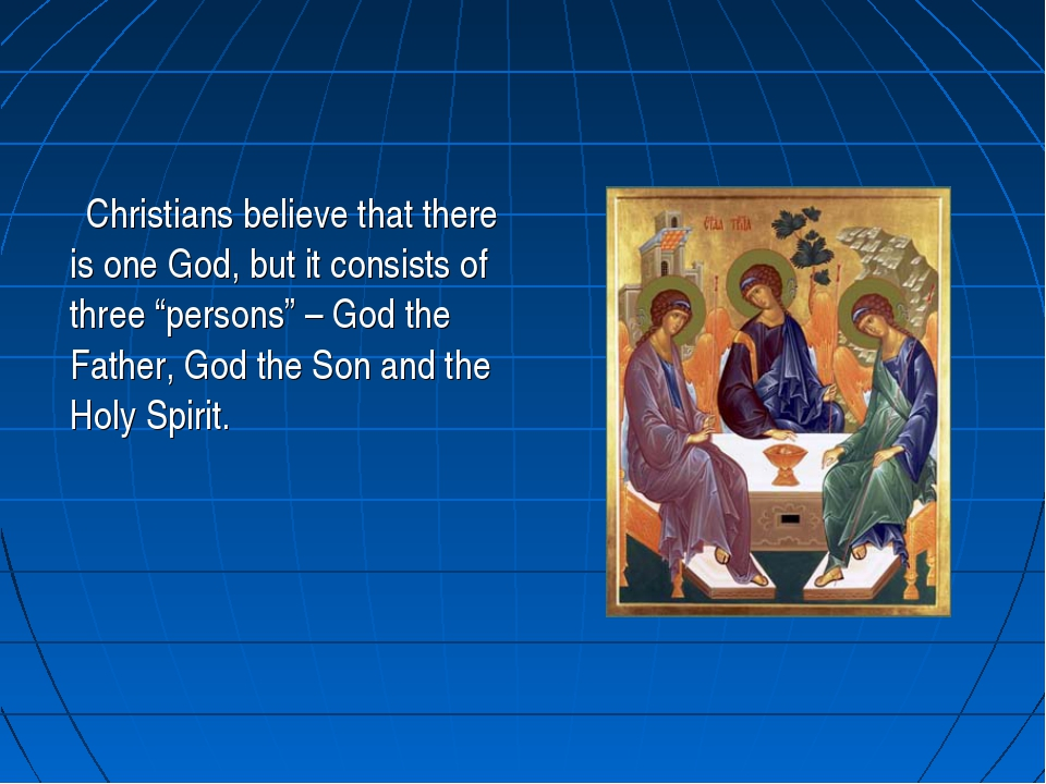 "Christians believe that there is one God, but it consists of three ""persons""..."