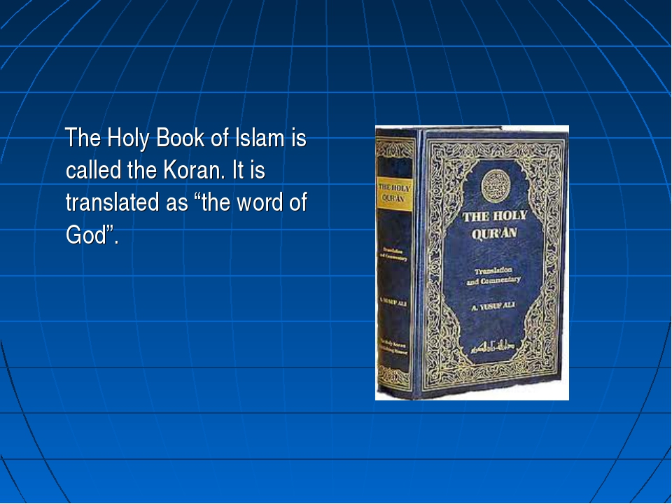 "The Holy Book of Islam is called the Koran. It is translated as ""the word of..."