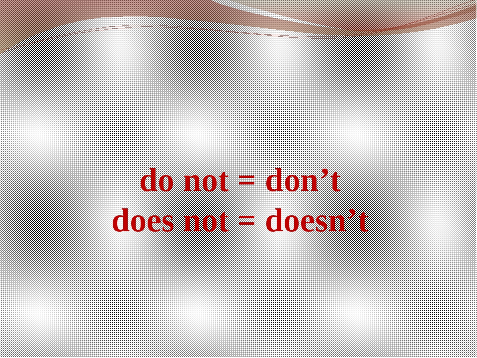 do not = don't does not = doesn't