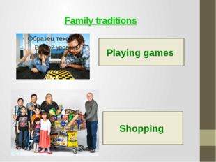 Family traditions Playing games Shopping