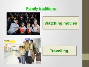Family traditions Watching movies Travelling