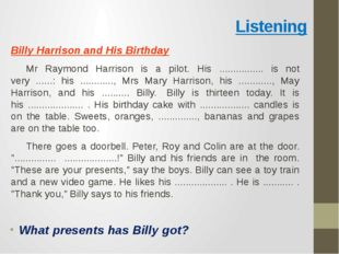 Listening Billy Harrison and His Birthday					 	Mr Raymond Harrison is a pilo