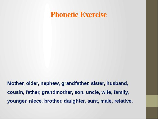 Phonetic Exercise Mother, older, nephew, grandfather, sister, husband, cousin...