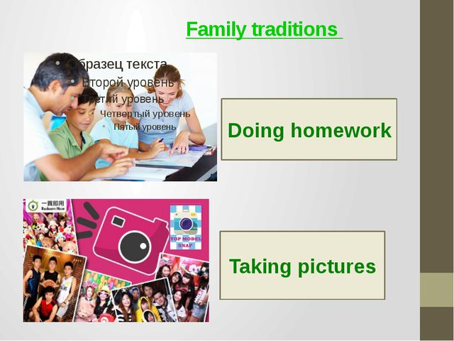 Family traditions Doing homework Taking pictures