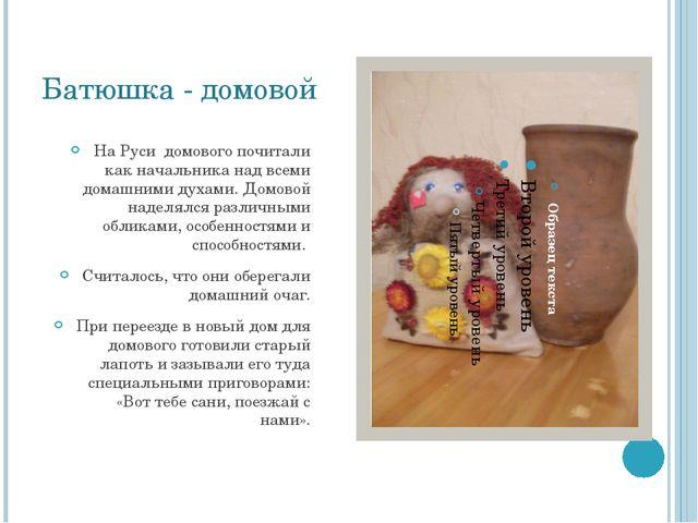 Батюшка - домовой На Руси домового почитали как начальника над всеми домашним...