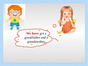 We have got a grandfather and a grandmother.