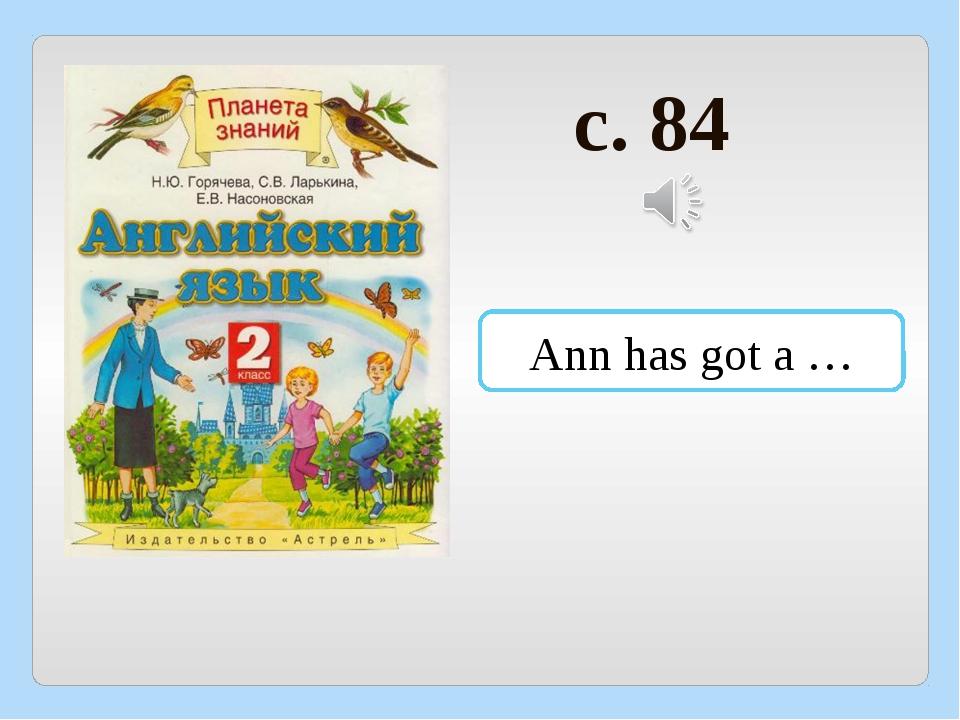 c. 84 Ann has got a …