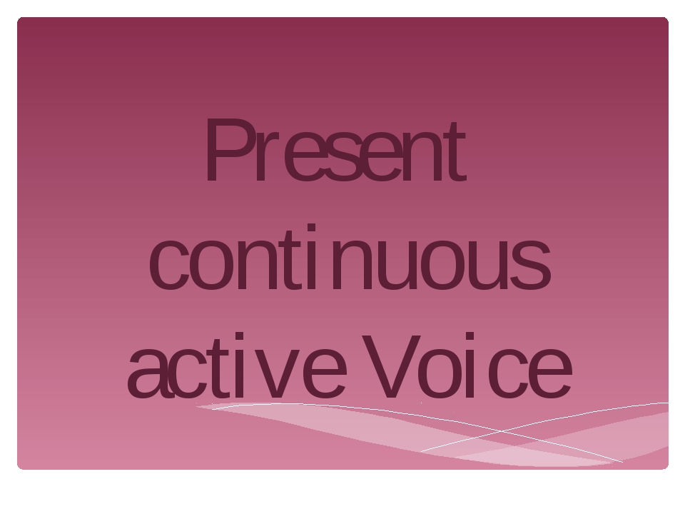 Present continuous active Voice
