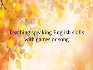 Teaching speaking English skills with games or song